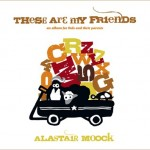 """Alastair Moock's """"These are my Friends"""" {review}"""