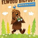 Elwood Bigfoot: Wanted: Birdie Friends! {Giveaway, Review & Author Interview}